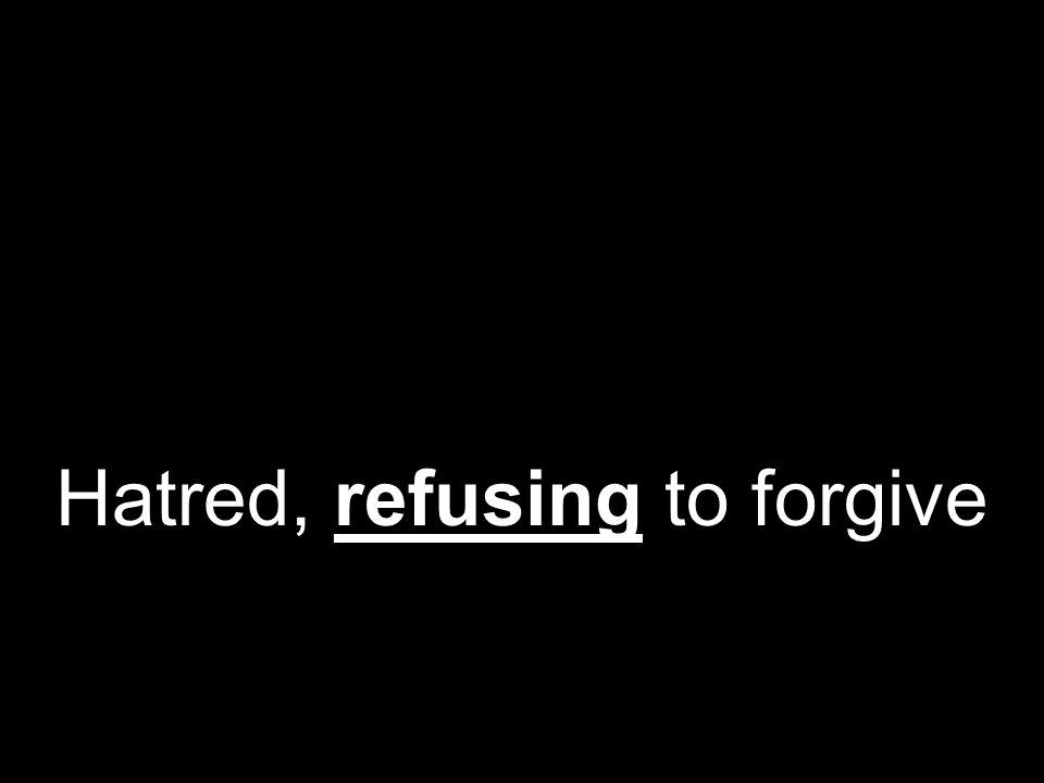 Hatred, refusing to forgive