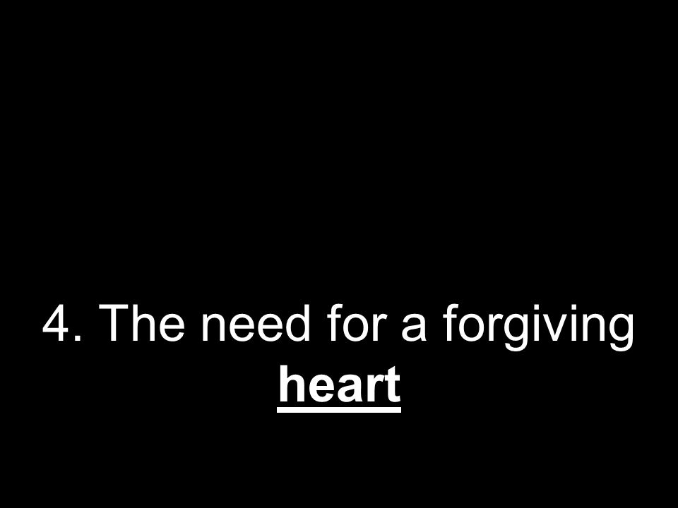 4. The need for a forgiving heart