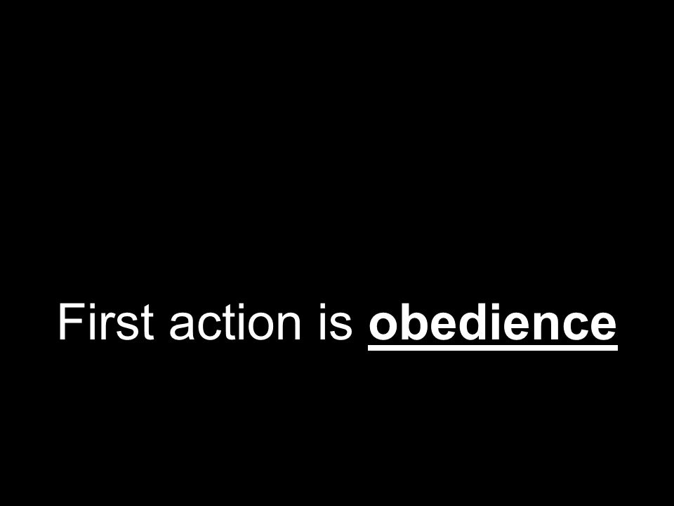 First action is obedience