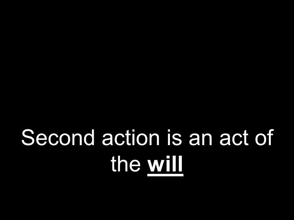 Second action is an act of the will