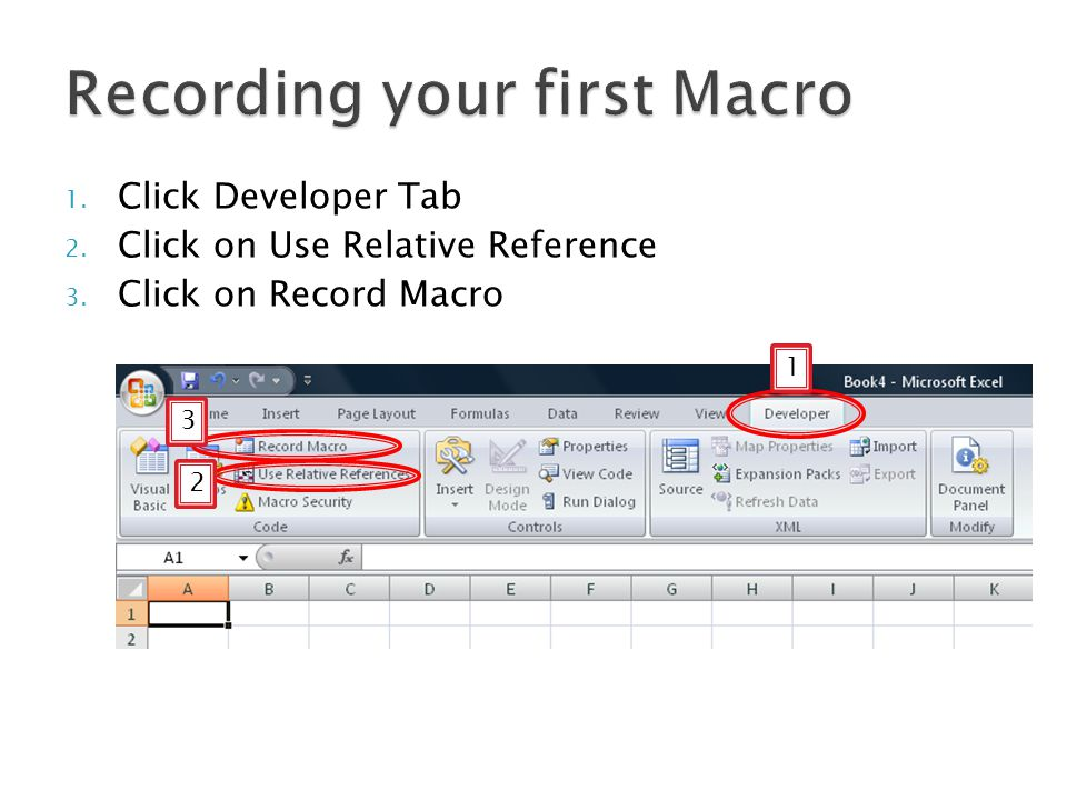 1. Click Developer Tab 2. Click on Use Relative Reference 3. Click on Record Macro 1 2 3