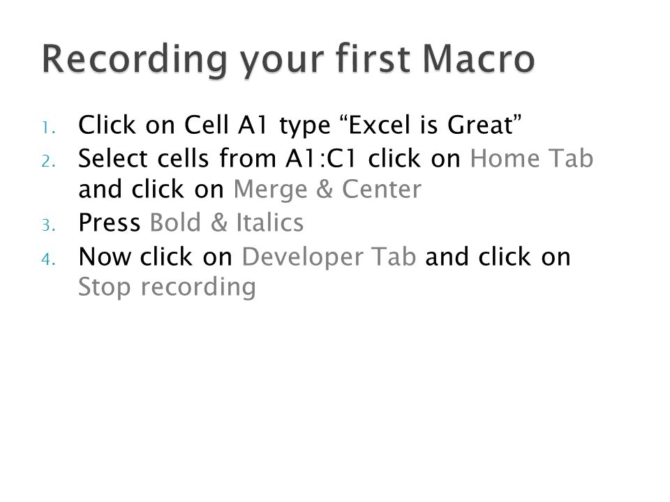 1. Click on Cell A1 type Excel is Great 2.