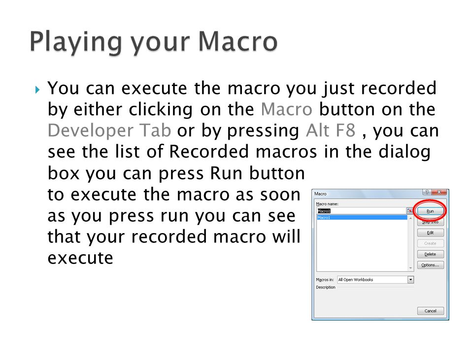 You can execute the macro you just recorded by either clicking on the Macro button on the Developer Tab or by pressing Alt F8, you can see the list of Recorded macros in the dialog box you can press Run button to execute the macro as soon as you press run you can see that your recorded macro will execute