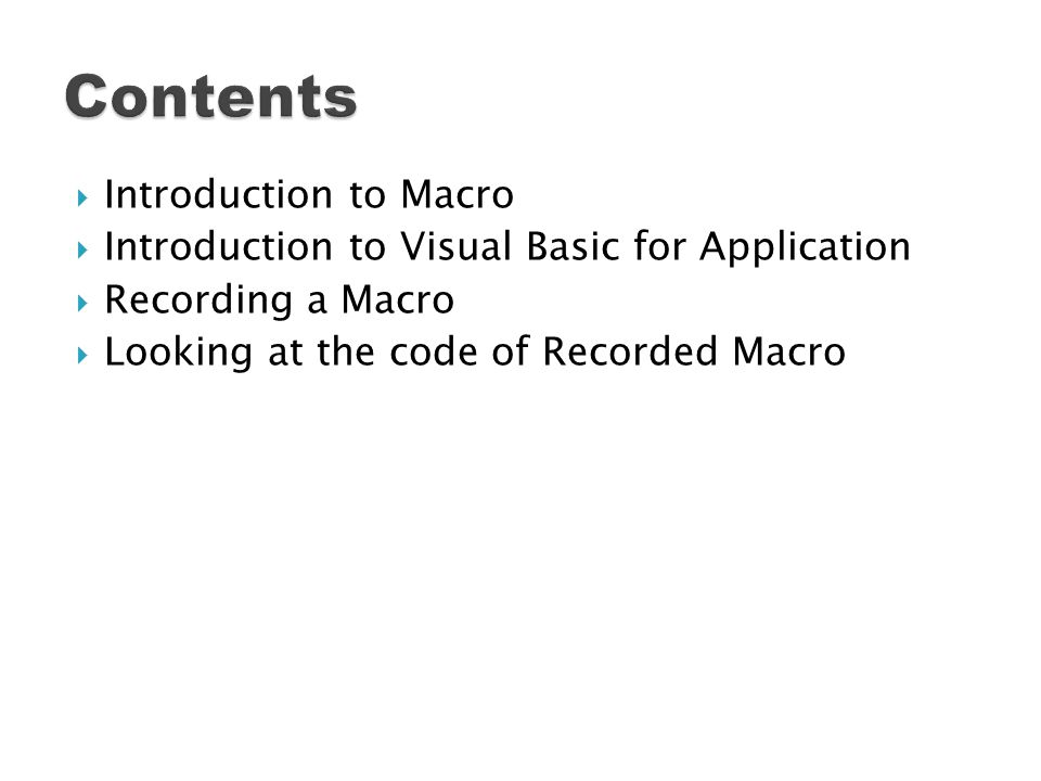 Introduction to Macro Introduction to Visual Basic for Application Recording a Macro Looking at the code of Recorded Macro