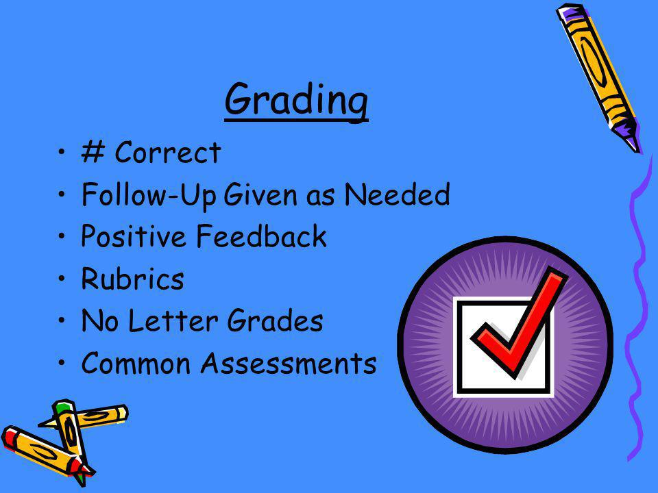 Grading # Correct Follow-Up Given as Needed Positive Feedback Rubrics No Letter Grades Common Assessments