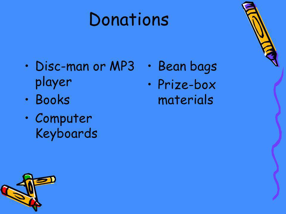 Donations Disc-man or MP3 player Books Computer Keyboards Bean bags Prize-box materials
