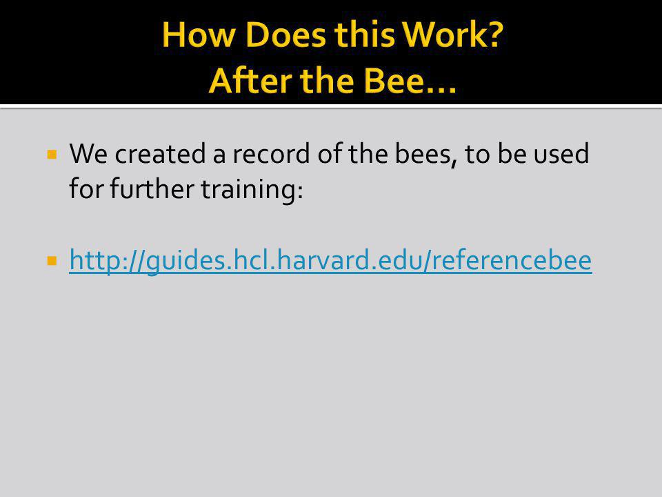We created a record of the bees, to be used for further training: http://guides.hcl.harvard.edu/referencebee