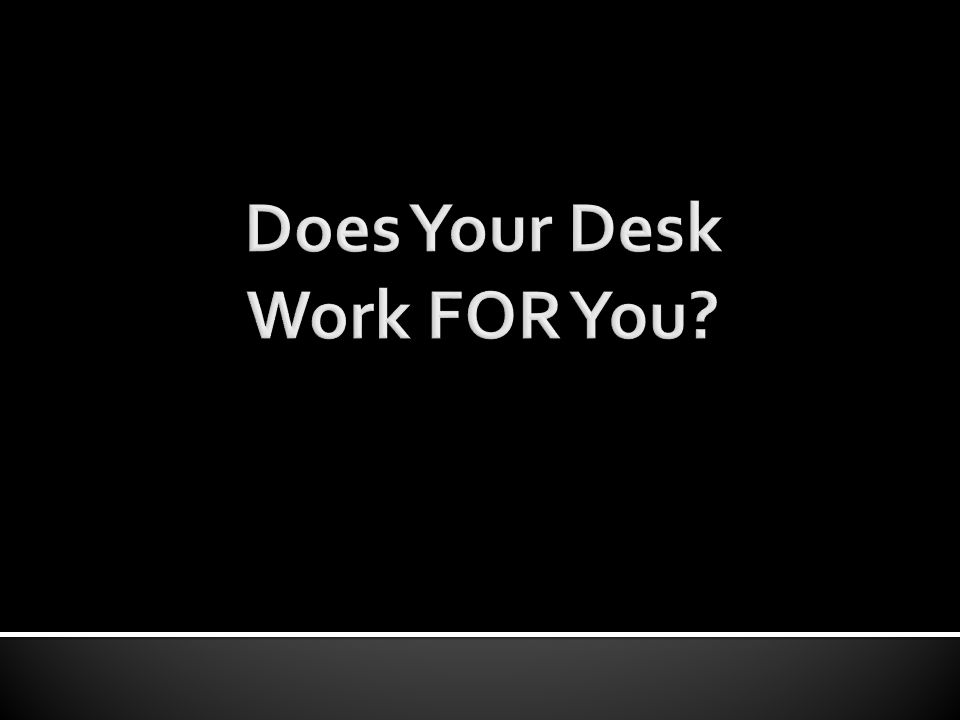 Create an action plan for Your desk.Why does this matter to me.