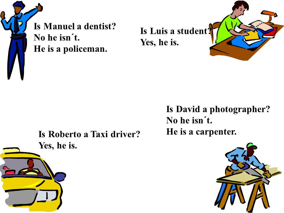 Is Manuel a dentist. No he isn´t. He is a policeman.