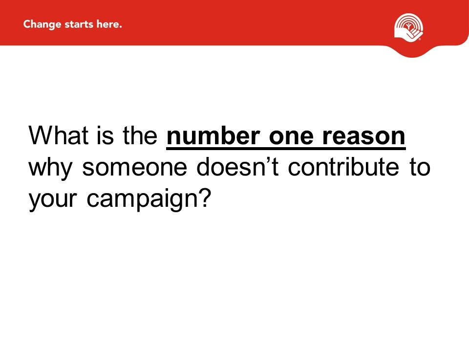What is the number one reason why someone doesnt contribute to your campaign