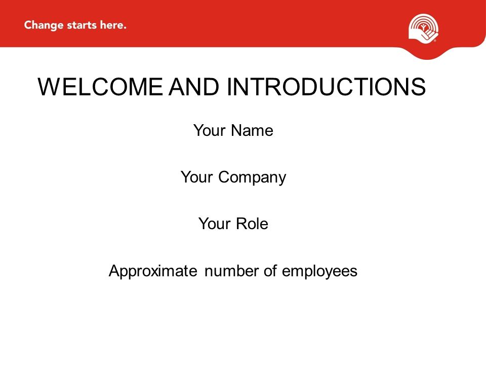 WELCOME AND INTRODUCTIONS Your Name Your Company Your Role Approximate number of employees