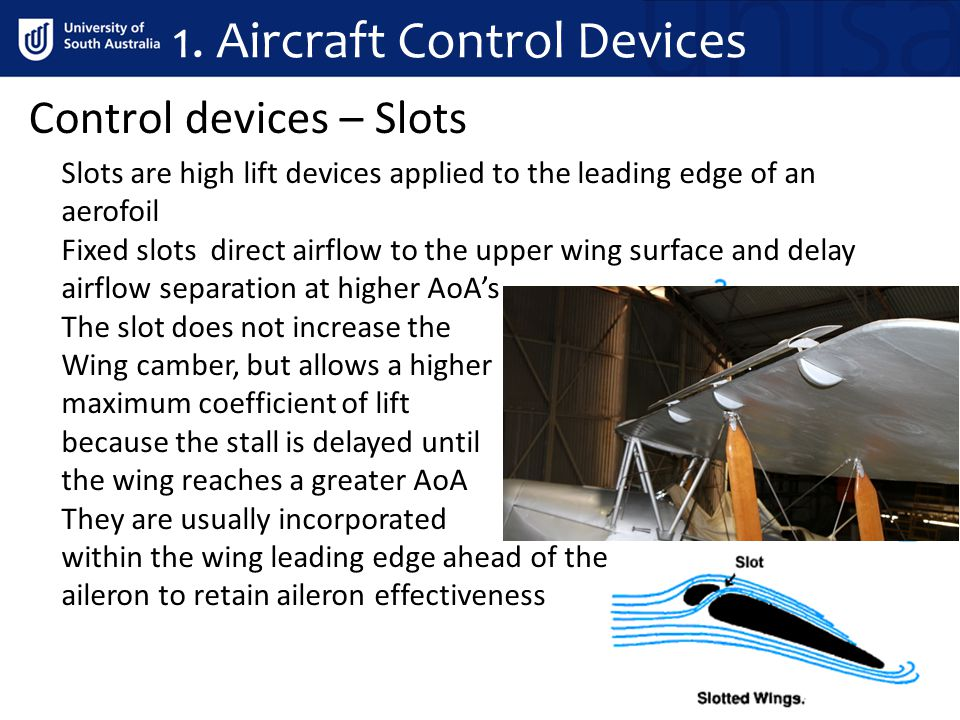 Control devices – Slots Slots are high lift devices applied to the leading edge of an aerofoil Fixed slots direct airflow to the upper wing surface an
