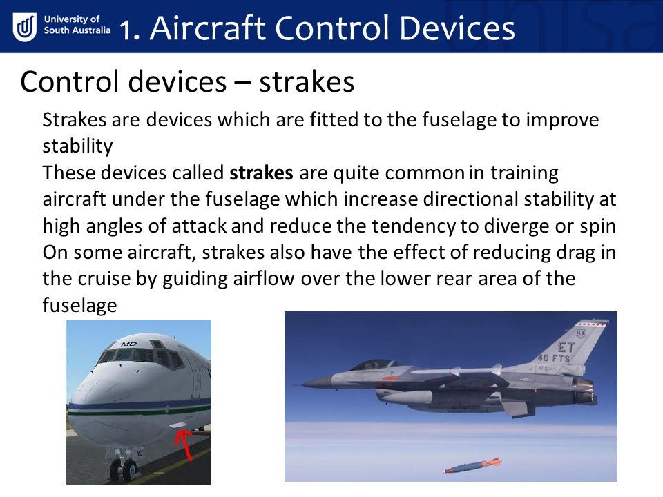 Control devices – strakes Strakes are devices which are fitted to the fuselage to improve stability These devices called strakes are quite common in t
