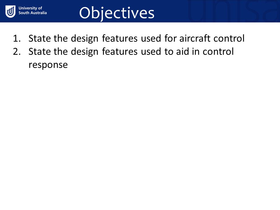 Objectives 1.State the design features used for aircraft control 2.State the design features used to aid in control response