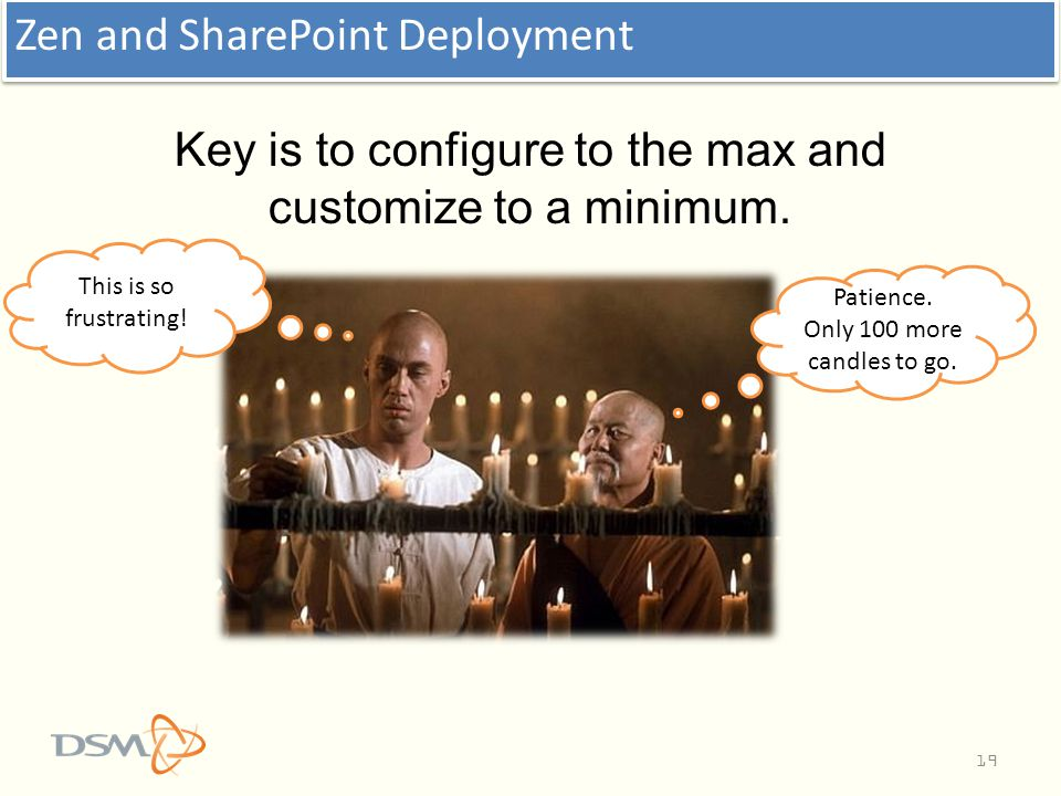 Key is to configure to the max and customize to a minimum.