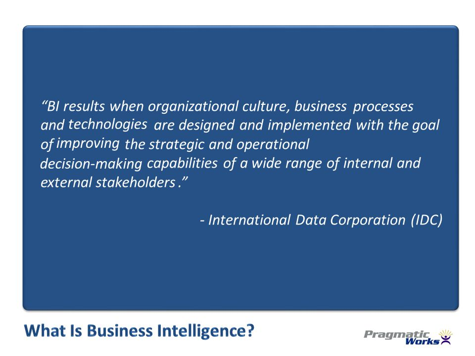 BI results when organizational, business and are designed and implemented with the goal of the strategic and operational capabilities of a wide range