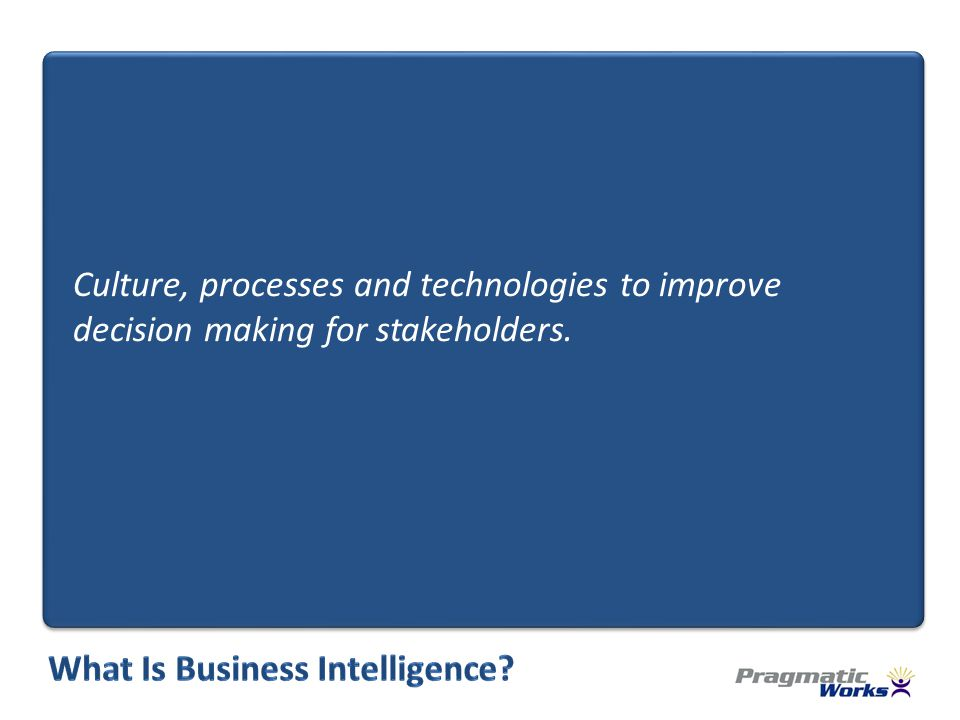 Culture, processes and technologies to improve decision making for stakeholders.
