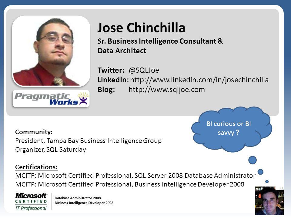 3 Jose Chinchilla Sr. Business Intelligence Consultant & Data Architect Twitter: @SQLJoe LinkedIn: http://www.linkedin.com/in/josechinchilla Blog: htt