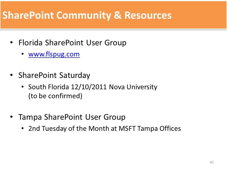 SharePoint Community & Resources Florida SharePoint User Group www.flspug.com SharePoint Saturday South Florida 12/10/2011 Nova University (to be conf
