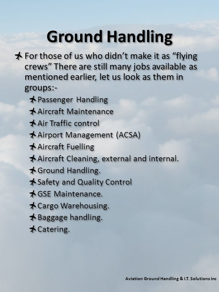Ground Handling For those of us who didnt make it as flying crews There are still many jobs available as mentioned earlier, let us look as them in gro