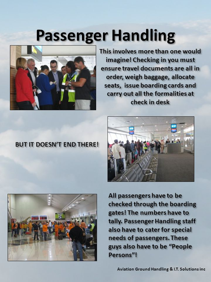 Passenger Handling Aviation Ground Handling & I.T. Solutions inc This involves more than one would imagine! Checking in you must ensure travel documen