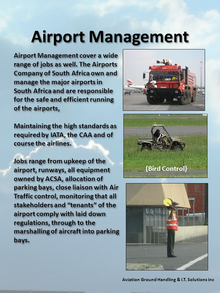 Airport Management Aviation Ground Handling & I.T. Solutions inc Airport Management cover a wide range of jobs as well. The Airports Company of South