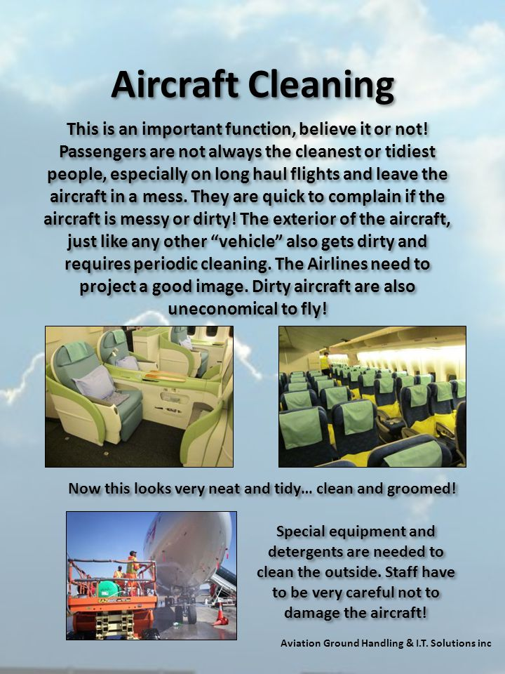 Aircraft Cleaning Aviation Ground Handling & I.T. Solutions inc This is an important function, believe it or not! Passengers are not always the cleane