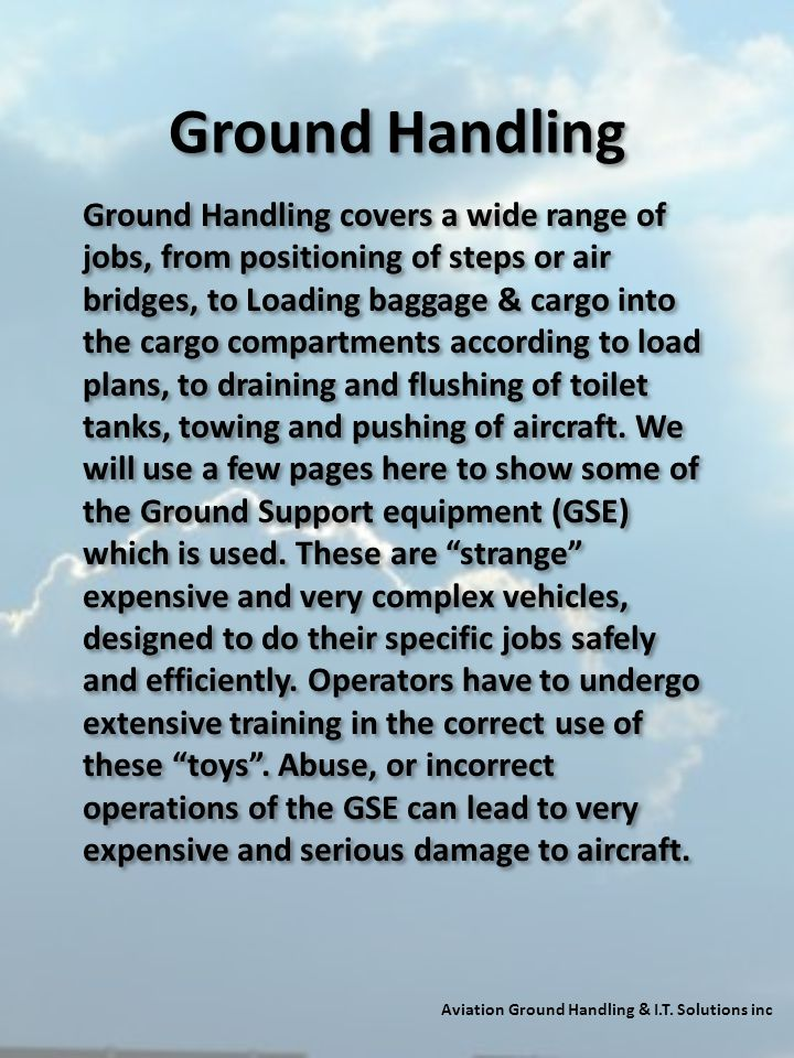 Ground Handling Aviation Ground Handling & I.T. Solutions inc Ground Handling covers a wide range of jobs, from positioning of steps or air bridges, t