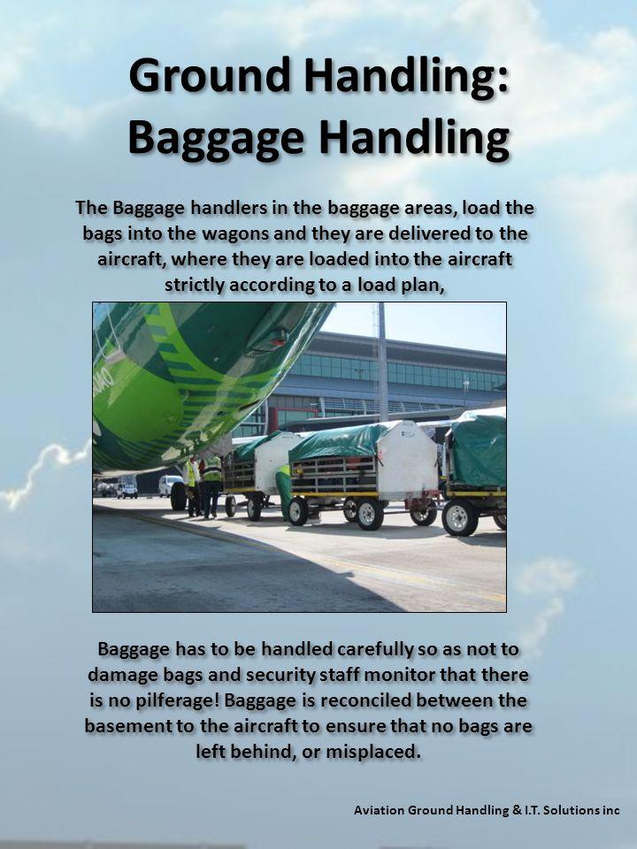 Ground Handling: Baggage Handling Aviation Ground Handling & I.T. Solutions inc The Baggage handlers in the baggage areas, load the bags into the wago