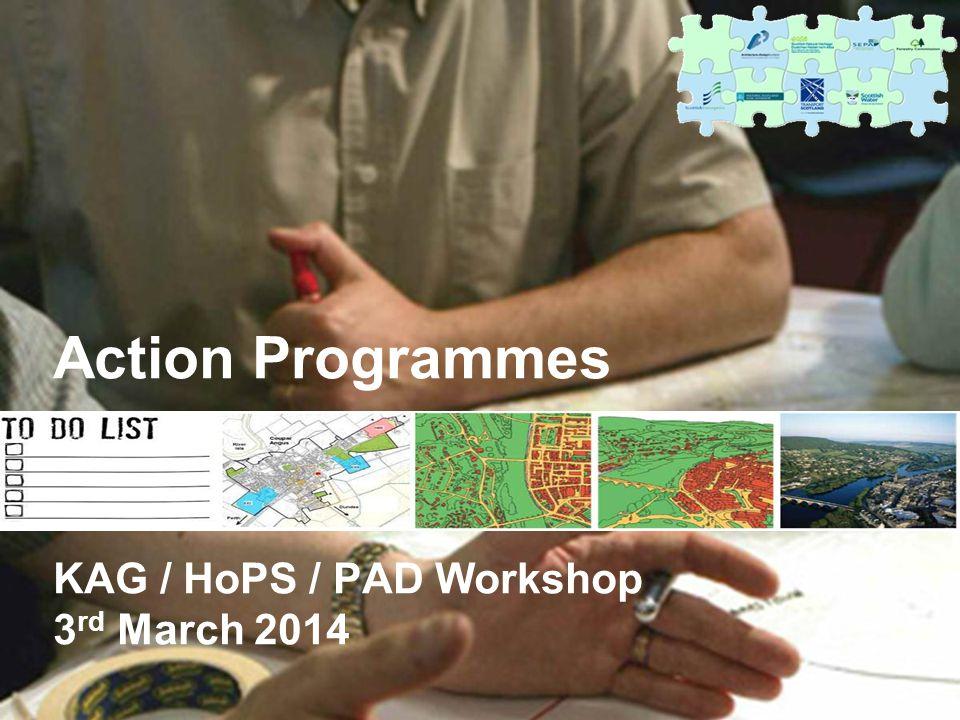 Action Programmes KAG / HoPS / PAD Workshop 3 rd March 2014