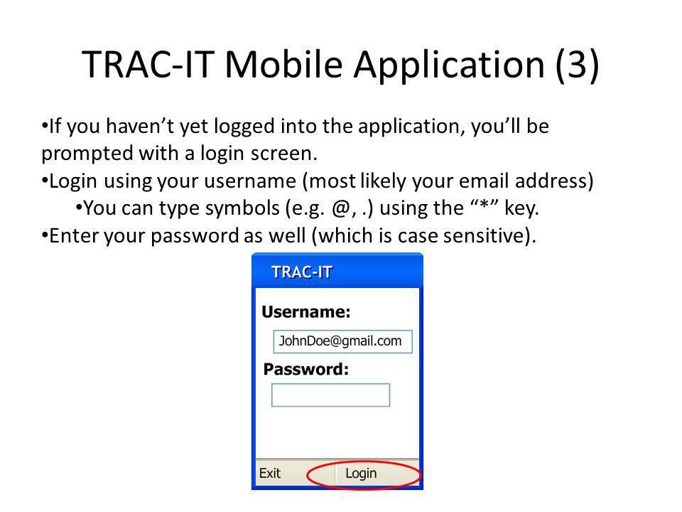 TRAC-IT Mobile Application (3) If you havent yet logged into the application, youll be prompted with a login screen.