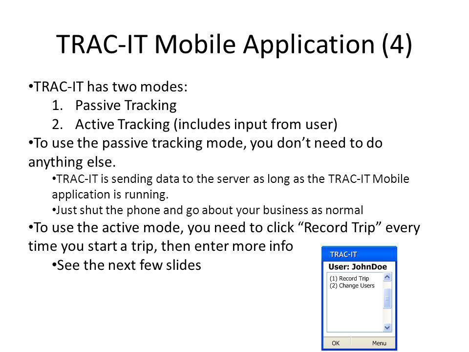 TRAC-IT has two modes: 1.Passive Tracking 2.Active Tracking (includes input from user) To use the passive tracking mode, you dont need to do anything else.