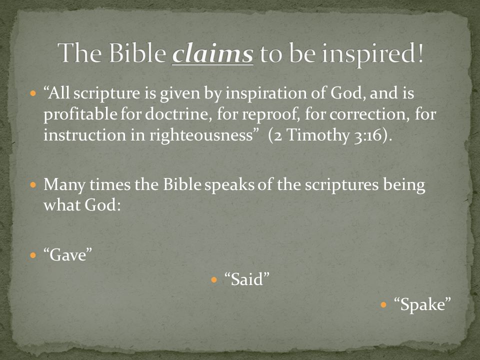 All scripture is given by inspiration of God, and is profitable for doctrine, for reproof, for correction, for instruction in righteousness (2 Timothy 3:16).