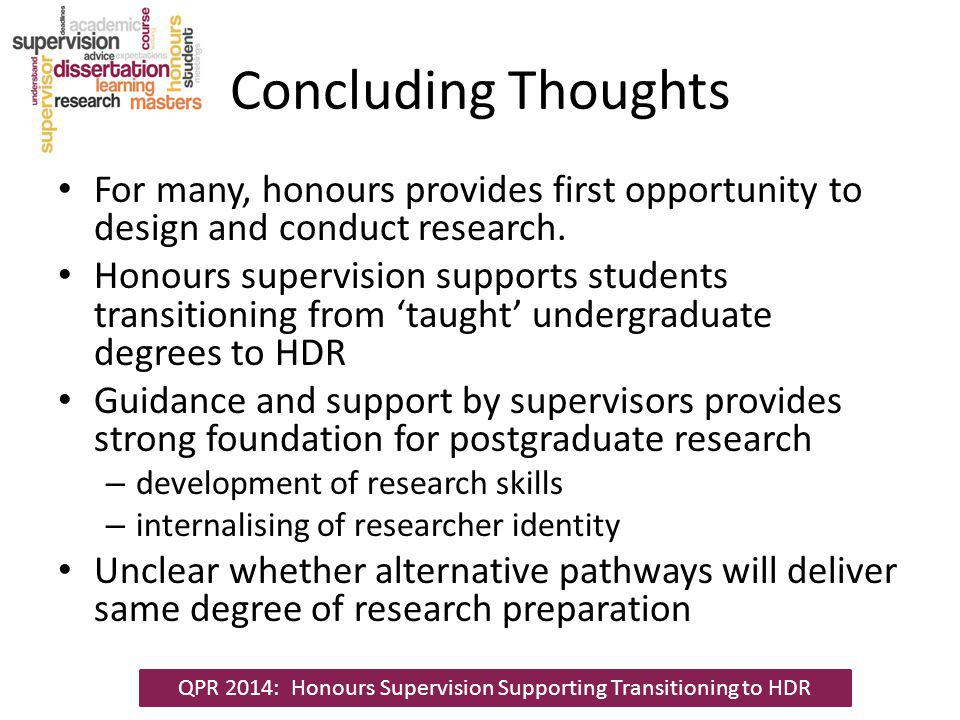 Concluding Thoughts For many, honours provides first opportunity to design and conduct research.