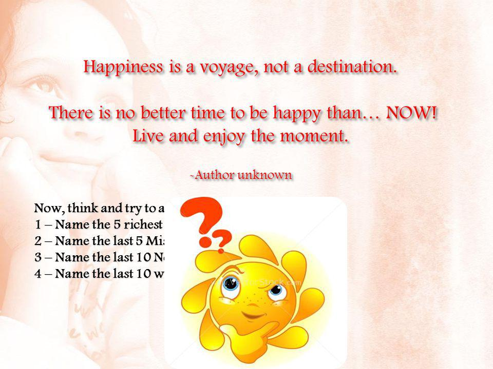 Happiness is a voyage, not a destination. There is no better time to be happy than… NOW.