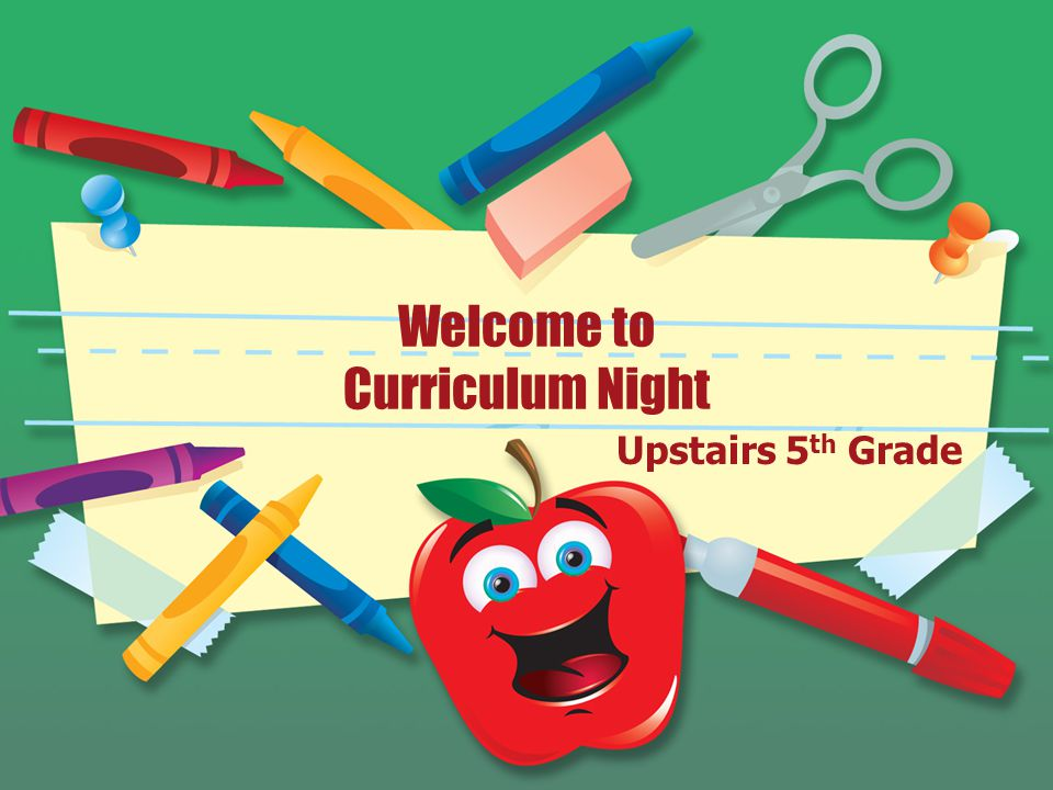 Welcome to Curriculum Night Upstairs 5 th Grade