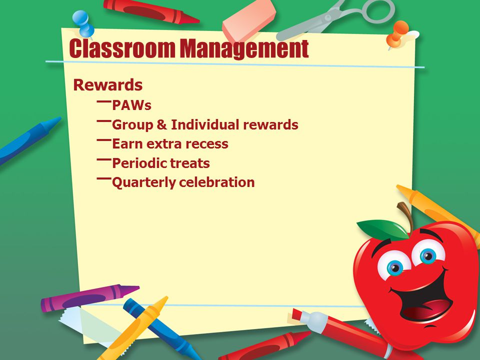 Classroom Management Rewards – PAWs – Group & Individual rewards – Earn extra recess – Periodic treats – Quarterly celebration
