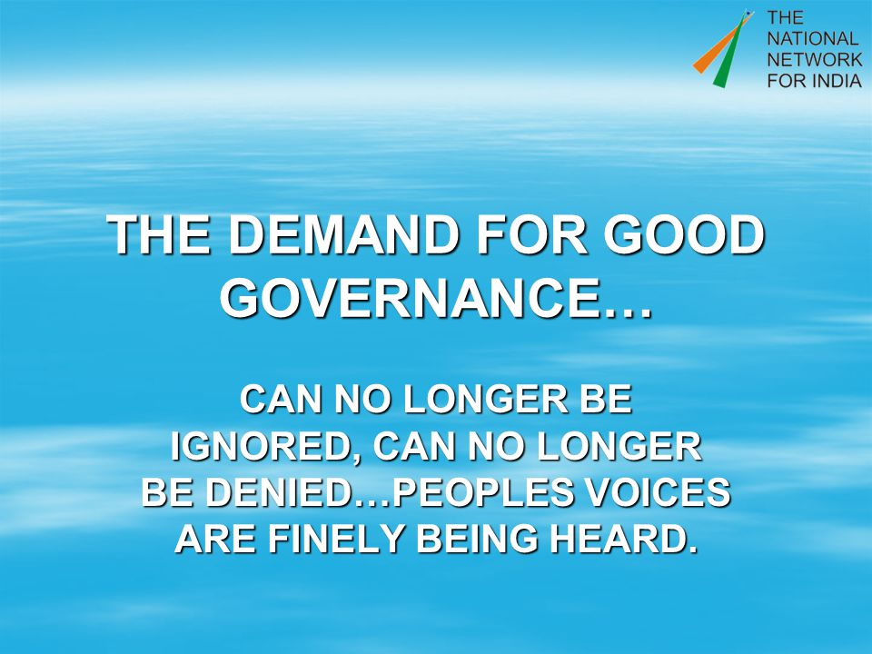 THE DEMAND FOR GOOD GOVERNANCE… CAN NO LONGER BE IGNORED, CAN NO LONGER BE DENIED…PEOPLES VOICES ARE FINELY BEING HEARD.