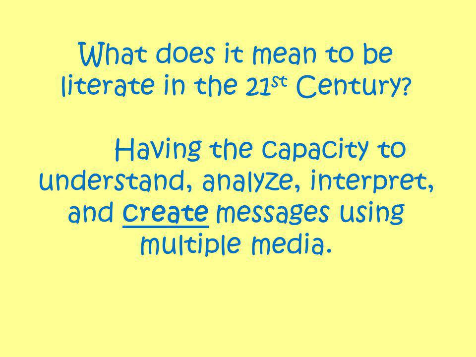 Importance of Media Literacy 21 st Century citizens live in a media saturated world Ability to analyze messages crucial to making informed decisions Understanding how meaning is constructed is crucial to authentic literacy