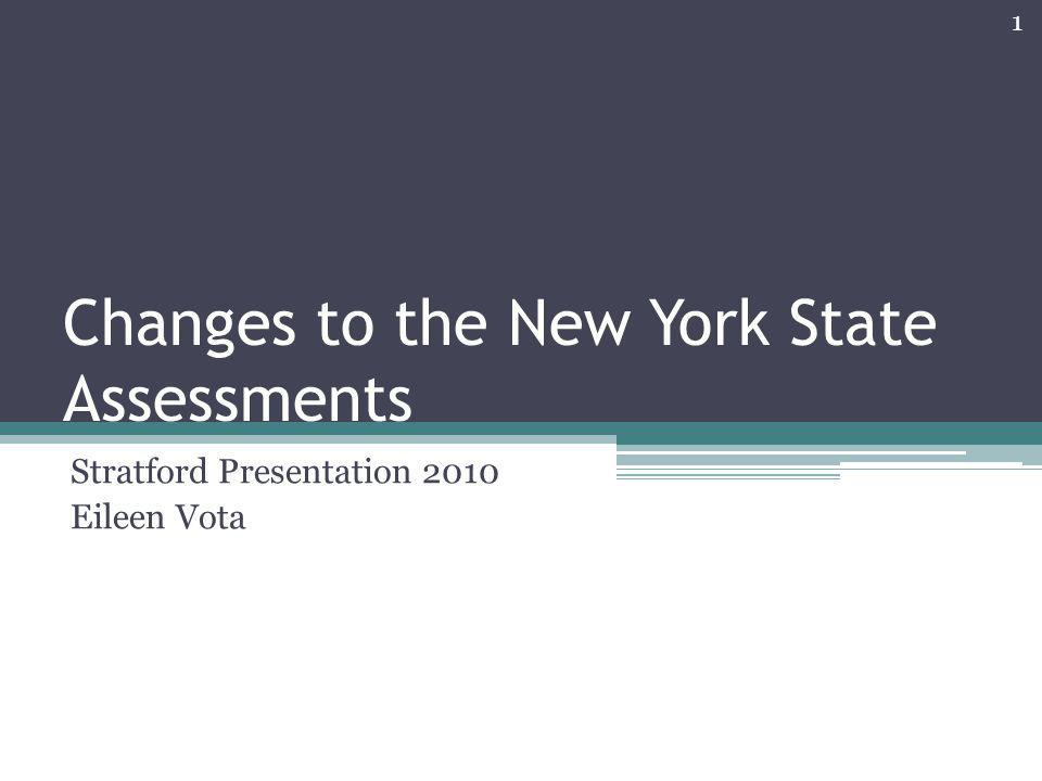 Changes to the New York State Assessments Stratford Presentation 2010 Eileen Vota 1