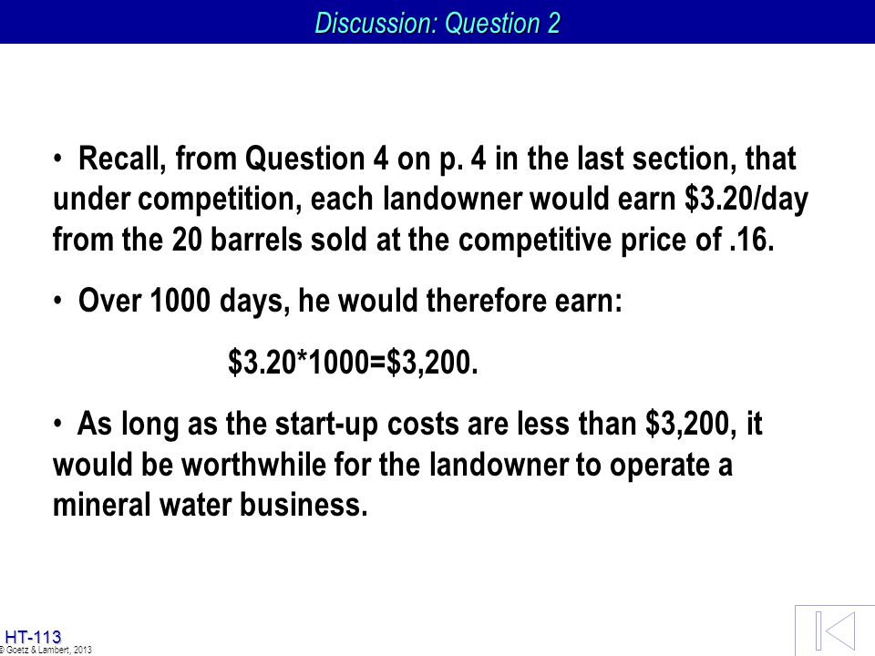 HT-112 © Goetz & Lambert, 2013 Discussion: Question 2 Recall, from Question 4 on p. 4 in the last section, that under competition, each landowner woul