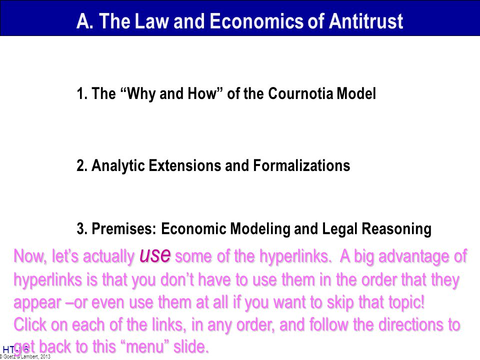 HT-15 © Goetz & Lambert, 2013 A. The Law and Economics of Antitrust 1. The Why and How of the Cournotia Model 2. Analytic Extensions and Formalization