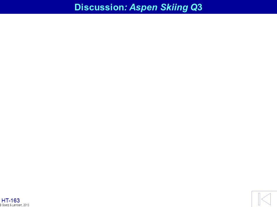 HT-162 © Goetz & Lambert, 2013 Discussion: Aspen Skiing Q2 Market Power Issue at the Supreme Court