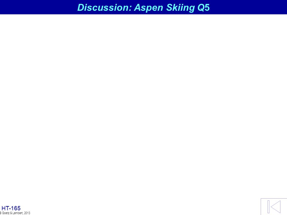 HT-164 © Goetz & Lambert, 2013 Discussion: Aspen Skiing Q4