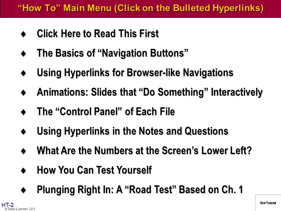 HT-1 How To Tutorial for the Powerpoint Instructional Slides CLICK ON THIS NAVIGATION BUTTON IF THIS IS YOUR FIRST USE OF THE TUTORIAL. Otherwise, use