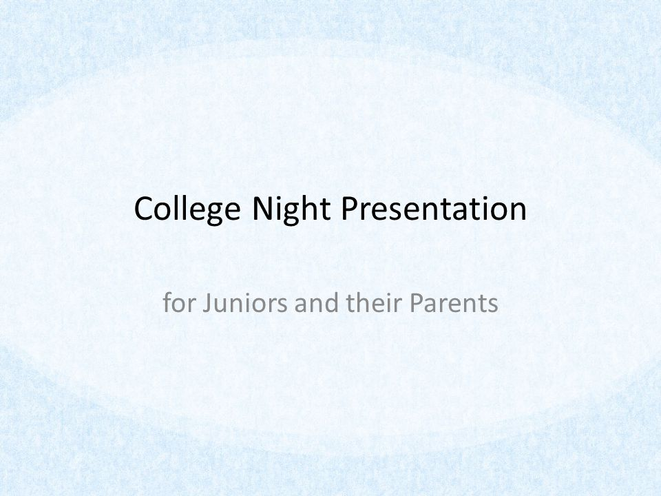 College Night Presentation for Juniors and their Parents