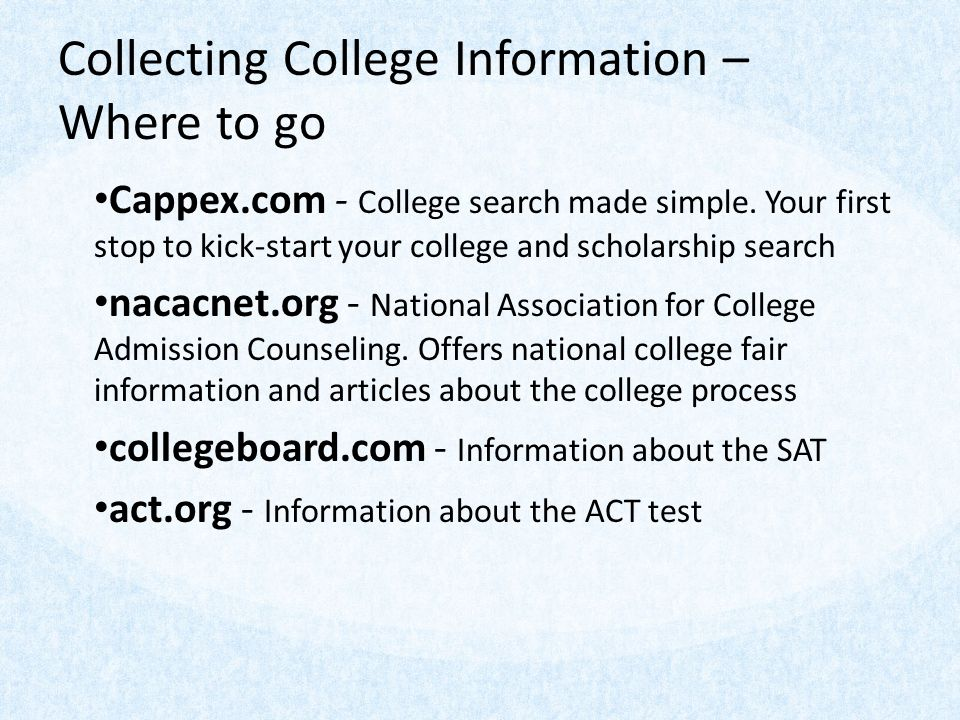 Collecting College Information – Where to go Cappex.com - College search made simple. Your first stop to kick-start your college and scholarship searc