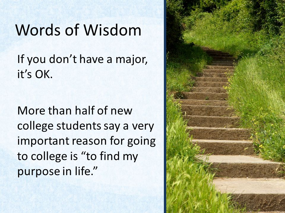 Words of Wisdom If you dont have a major, its OK.