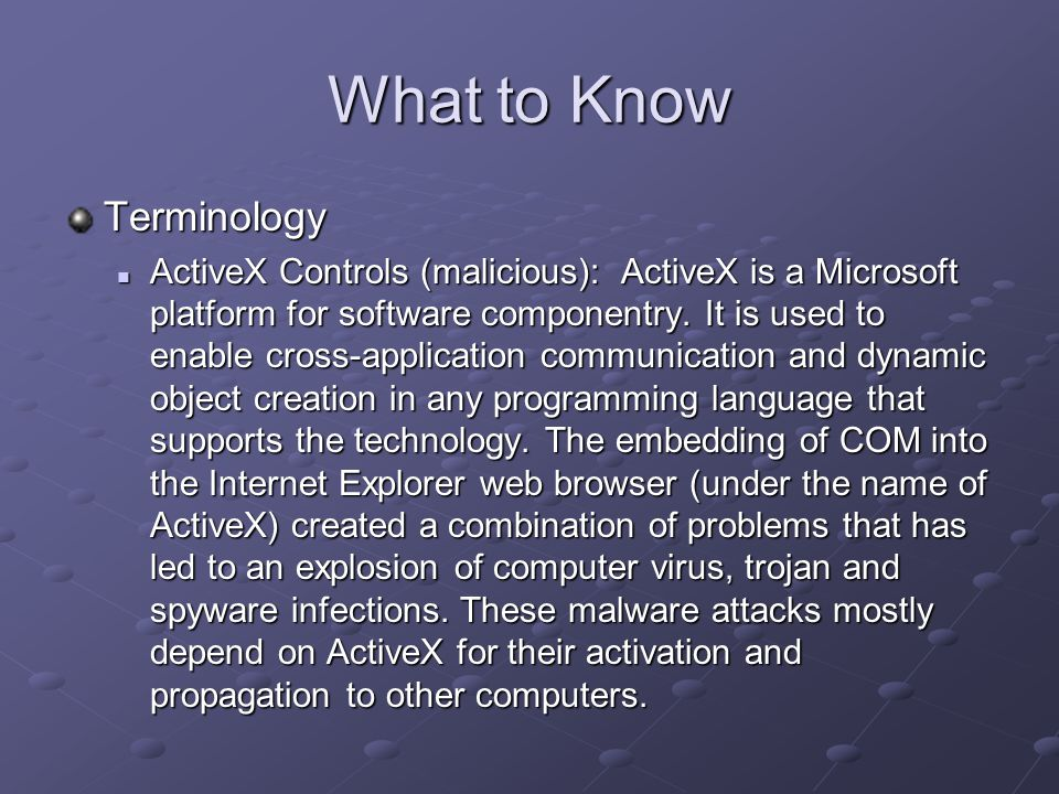What to Know Terminology ActiveX Controls (malicious): ActiveX is a Microsoft platform for software componentry.