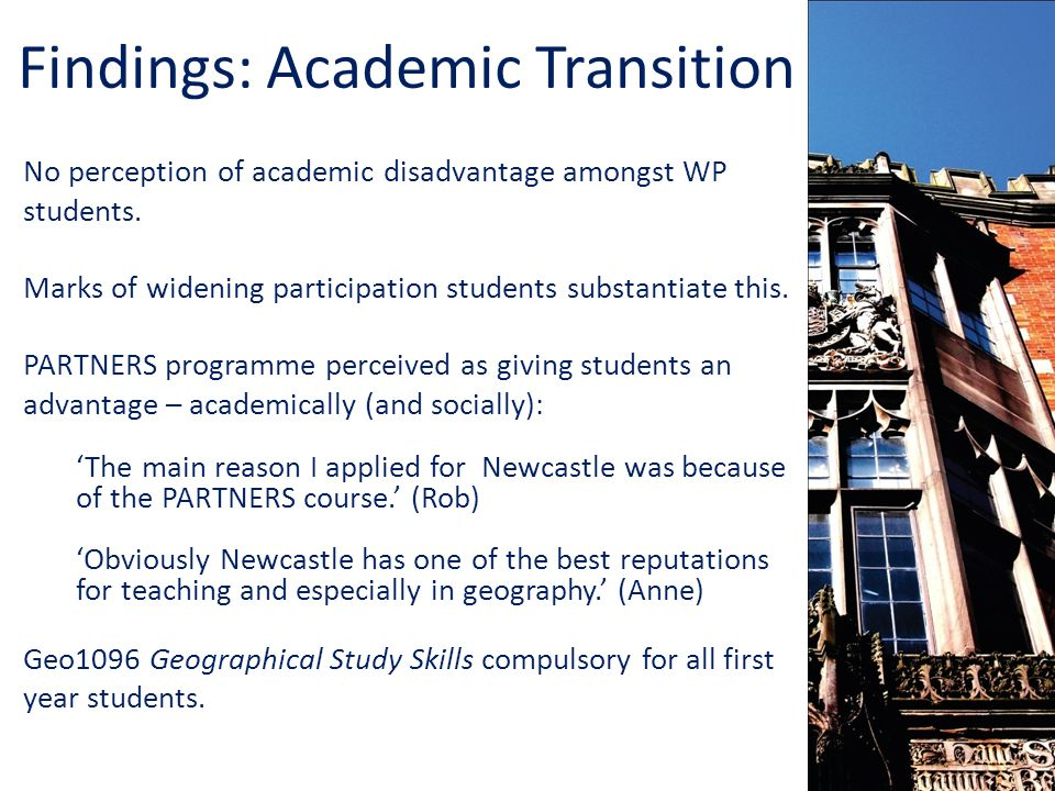 Findings: Academic Transition No perception of academic disadvantage amongst WP students.